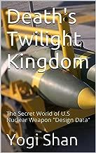 Death's Twilight Kingdom: The Secret World of U.S Nuclear Weapon