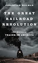 The Great Railway Revolution: The Epic Story of the American Railroad PDF