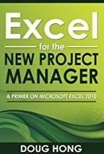 Excel for the New Project Manager: A Primer on Microsoft Excel 2010