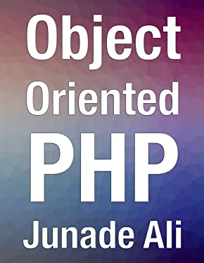 Object-Oriented PHP: Writing Resilient & Reusable Code in PHP 7