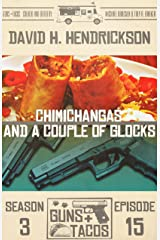 Chimichangas and a Couple of Glocks (Guns + Tacos Book 15) Kindle Edition