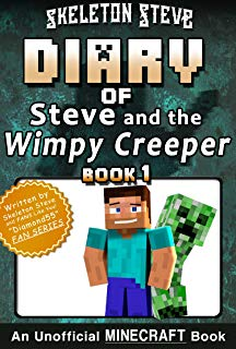 Diary of Minecraft Steve and the Wimpy Creeper - Book 1: Unofficial Minecraft Books for Kids, Teens, & Nerds - Adventure Fan Fiction Diary Series (Skeleton ... - Fan Series - Steve and the Wimpy Creeper)