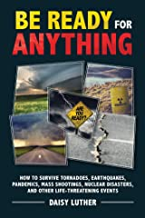 Be Ready for Anything: How to Survive Tornadoes, Earthquakes, Pandemics, Mass Shootings, Nuclear Disasters, and Other Life-Threatening Events Kindle Edition