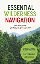 Essential Wilderness Navigation: A Real-World Guide to Finding Your Way Safely in the Woods With or Without A Map, Compass or GPS
