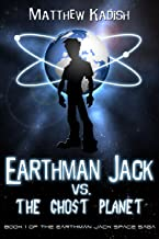 Earthman Jack vs. The Ghost Planet (Earthman Jack Space Saga Book 1)