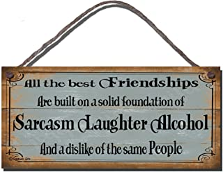 Gigglewick Gifts Funny Sign Shabby Chic Wooden Wall Plaque All The Best Friendships are Based On A Solid Foundation of Sarcasm Laughter Alchol and The Dislike of The Same People