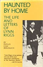 Haunted by Home: The Life and Letters of Lynn Riggs