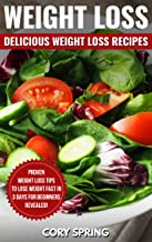 Weight Loss: Delicious Weight loss Recipes: Proven Weight Loss Tips To Lose Weight Fast In 3 Days For Beginners - Revealed! (Weight Loss, Weight Loss Books ... Loss For Women Book 1) (English Edition)