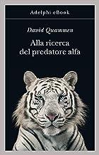 Alla ricerca del predatore alfa: Il mangiatore di uomini nelle giungle della storia e della mente (Italian Edition)