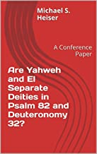 Are Yahweh and El Separate Deities in Psalm 82 and Deuteronomy 32?: A Conference Paper