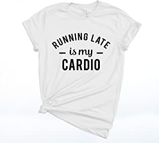 Running late is my cardio shirt, Always Late Shirt, Funny Cardio Shirt, Running Shirt, Funny Workout t-shirt, Mom t-shirt, Gifts for Mom