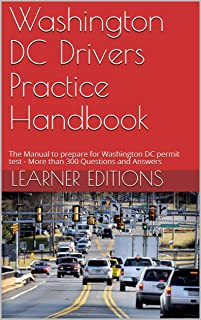 Washington DC Drivers Practice Handbook: The Manual to prepare for Washington DC permit test - More than 300 Questions and Answers