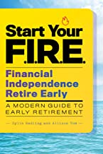Start Your F.I.R.E. (Financial Independence Retire Early): A Modern Guide to Early Retirement