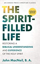 The Spirit-Filled Life [Updated, Annotated]: Restoring a Biblical Understanding and Experience of the Holy Spirit (English Edition)