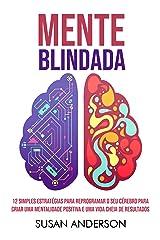 Mente Blindada: 12 Simples Estratégias Para Reprogramar O Seu Cérebro Para Criar Uma Mentalidade Positiva E Uma Vida Cheia De Resultados eBook Kindle