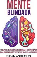 Mente Blindada: 12 Simples Estratégias Para Reprogramar O Seu Cérebro Para Criar Uma Mentalidade Positiva E Uma Vida Cheia...