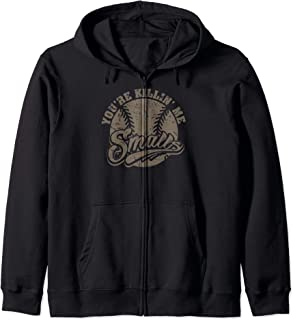 Cool You're Killin Me Smalls Design For Softball Enthusiast Zip Hoodie