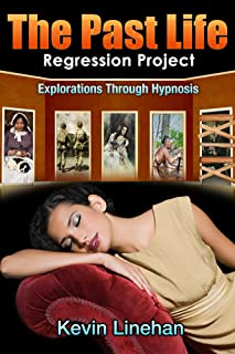 The Past Life Regression Project - Explorations Through Hypnosis