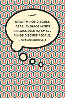 Great minds discuss ideas; average minds discuss events; small minds discuss people.—Eleanor Roosevelt: Lined 6 x 9 journal, Eleanor Roosevelt quote on retro patterned background