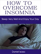 HOW TO OVERCOME INSOMNIA: SLEEP VERY WELL AND ENJOY YOUR DAY