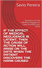 IF THE EFFECT OF MEDICAL NEGLIGENCE IS LATENT, THEN THE CAUSE OF ACTION WILL ARISE ON THE DATE WHEN THE PATIENT DISCOVERS THE HARM CAUSED: Question of Law (Medical Negligence Law/Limitation Act 1963)
