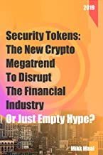 Security Tokens: The New Crypto Megatrend To Disrupt The Financial Industry Or Just Empty Hype? (English Edition)