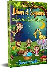 Favole Per Bambini: Racconti e Favole per Piccoli Sognatori   Liberi di Sognare (Italian Edition)