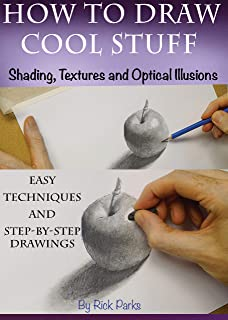How to Draw Cool Stuff: Shading, Textures and Optical Illusions: How to Draw Step-by-Step lessons drawings, How to draw easy techniques and step-by-step drawings