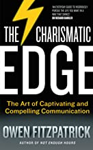 The Charismatic Edge: The Art of Captivating and Compelling Communication: An Everyday Guide to Developing Your Own Charisma and Compelling Communications Skills