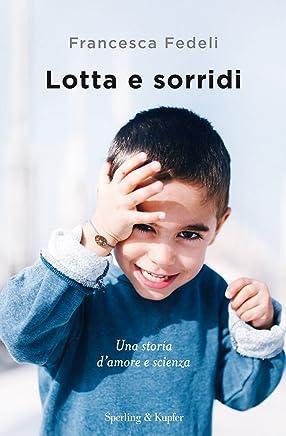 Lotta e sorridi: Una storia damore e scienza