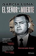 García Luna, El señor de la muerte (Spanish Edition) PDF