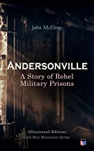 Andersonville: A Story of Rebel Military Prisons (Illustrated Edition): Civil War Memories Series