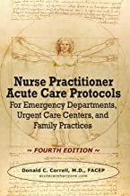 Nurse Practitioner Acute Care Protocols - FOURTH EDITION: For Emergency Departments, Urgent Care Centers, and Family Practices