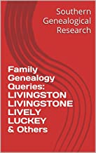 Family Genealogy Queries: LIVINGSTON LIVINGSTONE LIVELY LUCKEY & Others (Southern Genealogical Research)