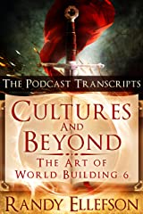 Cultures and Beyond - The Podcast Transcripts (The Art of World Building Book 6) Kindle Edition