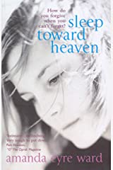 Sleep Toward Heaven: How do you forgive when you can't forget? Kindle Edition