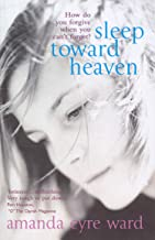 Sleep Toward Heaven: How do you forgive when you can't forget?