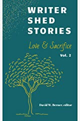 Writer Shed Stories, Vol. 2: Love & Sacrifice Kindle Edition