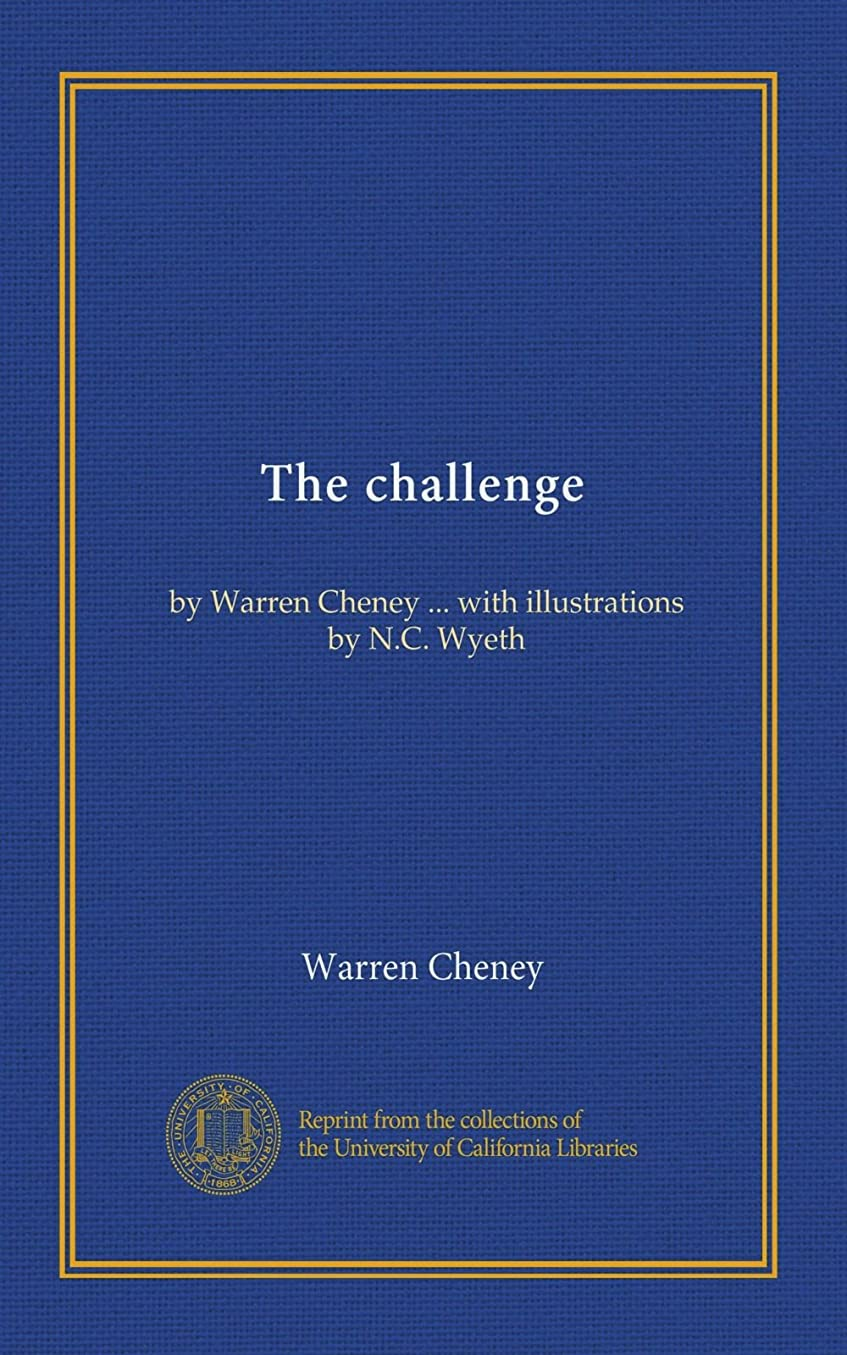 深遠告発者気味の悪いThe challenge: by Warren Cheney ... with illustrations by N.C. Wyeth
