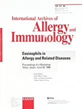 Eosinophils in Allergy and Related Diseases: Workshop, Tokyo, June 1998: Proceedings. Supplement Issue: International Archives of Allergy and Immunology 1999, Vol. 120, Suppl. 1