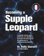 Becoming a Supple Leopard: Le guide ultime pour diminuer les douleurs, prévenir les blessures et optimiser la performance sportive (French Edition)