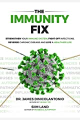 The Immunity Fix: Strengthen Your Immune System, Fight Off Infections, Reverse Chronic Disease and Live a Healthier Life Kindle Edition