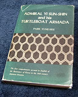 Admiral Yi Sun-Shin and his Turtleboat Armada; a Comprehensive Account of the Resistance of Korea to the 16th Century Japanese Invasion