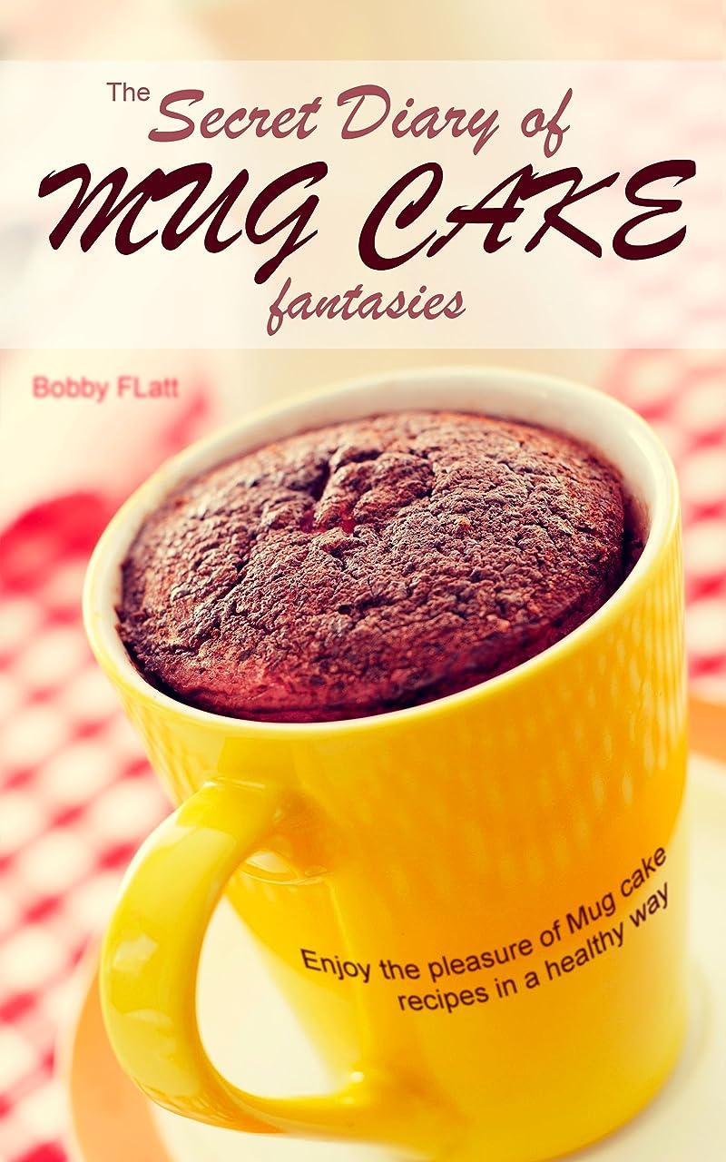 入学する恩恵ヘロインThe Secret Diary of Mug Cake Fantasies: Enjoy the Pleasure of Mug cake recipes in a Healthy Way (English Edition)