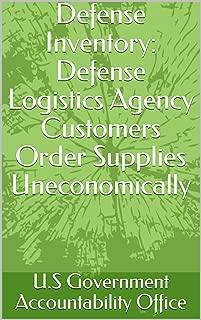 Defense Inventory: Defense Logistics Agency Customers Order Supplies Uneconomically