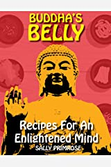Buddha's Belly : Recipes For An Enlightened Mind: Mindful and Healthy Eating Based on Buddha's Diet Philosophy. Asian Vegetarian Cookbook Meals to Connect ... Your Inner Soul (Buddha's Belly Series 1) Kindle Edition
