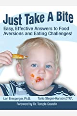 Just Take a Bite: Easy, Effective Answers to Food Aversions and Eating Challenges! Kindle Edition