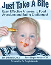 Just Take a Bite: Easy, Effective Answers to Food Aversions and Eating Challenges!