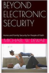 BEYOND ELECTRONIC SECURITY: Home and Family Security for People of Faith Kindle Edition