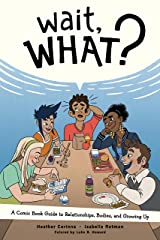 Wait, What? A Comic Book Guide to Relationships, Bodies, and Growing Up Kindle Edition